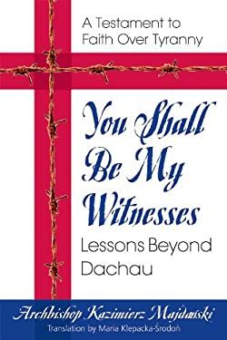 You Shall Be My Witness: A Testament to Faith Over Tyranny 9780757002236