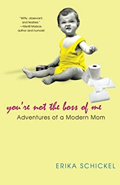 You're Not the Boss of Me: Adventures of a Modern Mom 9780758215376