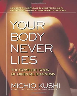 Your Body Never Lies: The Complete Book of Oriental Diagnosis 9780757002670