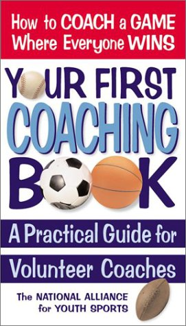 Your First Coaching Book: A Practical Guide for Volunteer Coaches 9780757002007