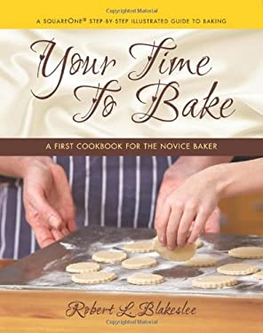 Your Time to Bake: A First Cookbook for the Novice Baker 9780757003554