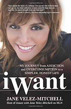 iWant: My Journey from Addiction and Overconsumption to a Simpler, Honest Life 9780757313714