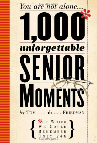 1,000 Unforgettable Senior Moments: Of Which We Could Remember Only 249 9780761140764