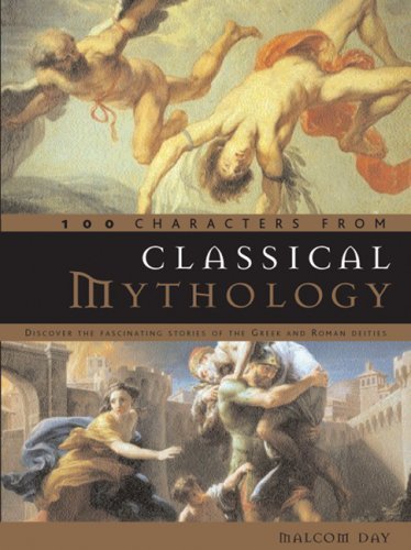 100 Characters from Classical Mythology: Discover the Fascinating Stories of the Greek and Roman Deities 9780764160066