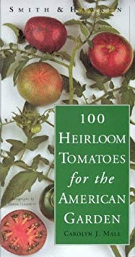 100 Heirloom Tomatoes for the American Garden 9780761114000