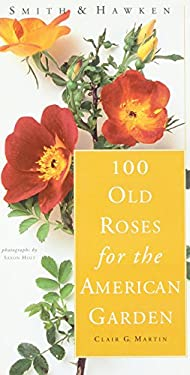 100 Old Roses for the American Garden 9780761113416