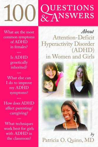 100 Questions & Answers about Attention Deficit Hyperactivity Disorder (ADHD) in Women and Girls 9780763784522
