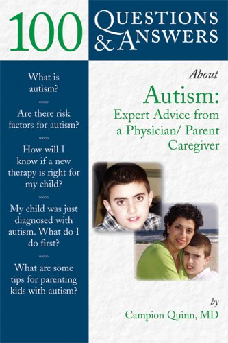 100 Questions & Answers about Autism: Expert Advice from a Physician/Parent Caregiver 9780763738945