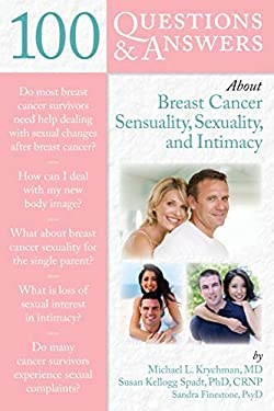 100 Questions & Answers about Breast Cancer Sensuality, Sexuality, and Intimacy 9780763779092