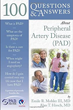 100 Questions & Answers about Peripheral Arterial Disease (PAD) 9780763758660