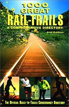 1000 Great Rail-Trails, 2nd: A Comprehensive Directory 9780762709281
