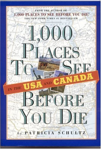 1000 Places to See in the U.S.A. & Canada Before You Die 9780761136910