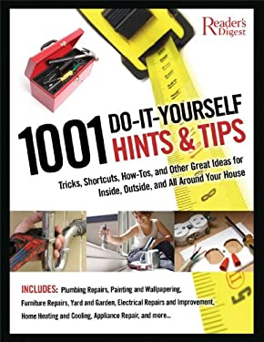 1001 Do-It-Yourself Hints and Tips: Tricks, Shortcuts, How-Tos, and Other Nifty Ideas for Inside, Outside, and All Around Your House 9780762109067