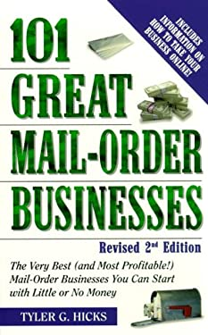 101 Great Mail-Order Businesses, Revised 2nd Edition: The Very Best (and Most Profitable!) Mail-Order Businesses You Can Start with Little or No Money 9780761521303