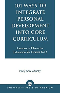 101 Ways to Integrate Personal Development Into Core Curriculum 9780761816423