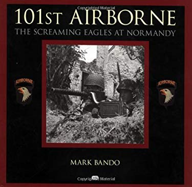 101st Airborne: The Screaming Eagles at Normandy 9780760308554