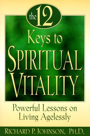 The 12 Keys to Spiritual Vitality: Powerful Lessons on Living Agelessly 9780764802300