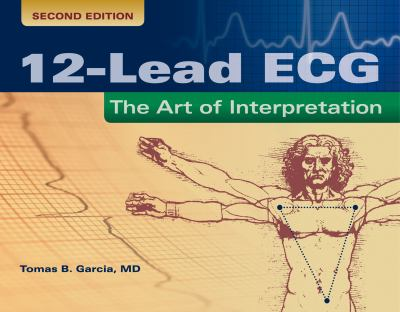 12-Lead ECG 2e: The Art of Interpretation 9780763773519