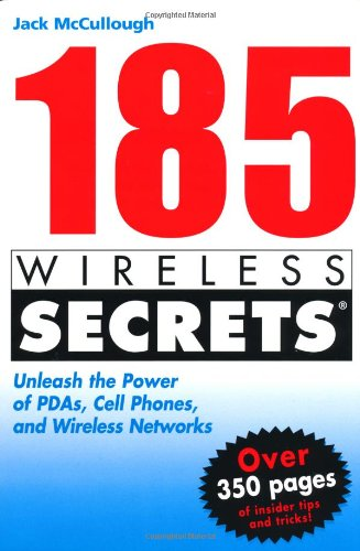 185 Wireless Secrets: Unleash the Power of PDAs, Cell Phones and Wireless Networks 9780764568145