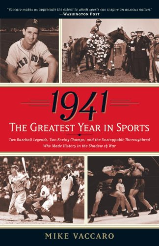 1941: The Greatest Year in Sports: Two Baseball Legends, Two Boxing Champs, and the Unstoppable Thoroughbred Who Made History in the Shadow of War 9780767924160