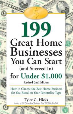 199 Great Home Businesses You Can Start (and Succeed In) for Under $1,000: How to Choose the Best Home Business for You Based on Your Personality Type 9780761517436