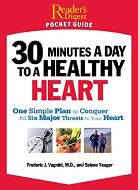 30 Minutes a Day to a Healthy Heart: One Simple Plan to Conquer All Six Major Threats to Your Heart 9780762108473