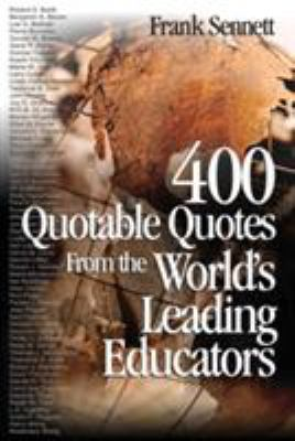 400 Quotable Quotes from the World's Leading Educators 9780761931508