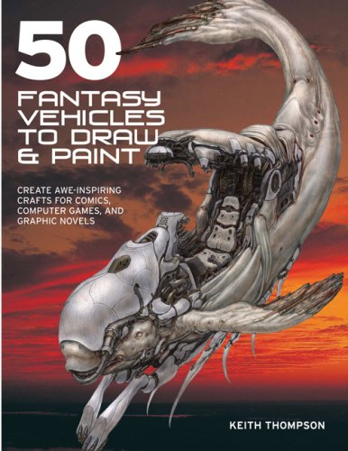 50 Fantasy Vehicles to Draw & Paint: Create Awe-Inspiring Crafts for Comics, Computer Games, and Graphic Novels 9780764135224
