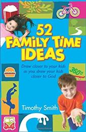 52 Family Time Ideas: Draw Closer to Your Kids as You Draw Your Kids Closer to God