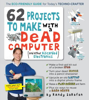 62 Projects to Make with a Dead Computer: And Other Discarded Electronics 9780761152439
