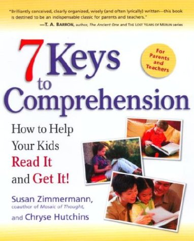 7 Keys to Comprehension: How to Help Your Kids Read It and Get It! 9780761515494