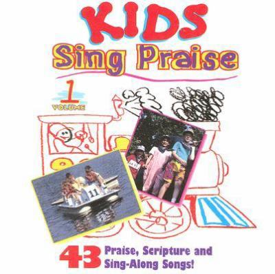 Kids Sing Praise, Volume 1: 43 Praise, Scripture and Sing-Along Songs!