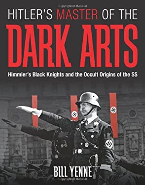 Hitler's Master of the Dark Arts: Himmler's Black Knights and the Occult Origins of the SS 9780760337783