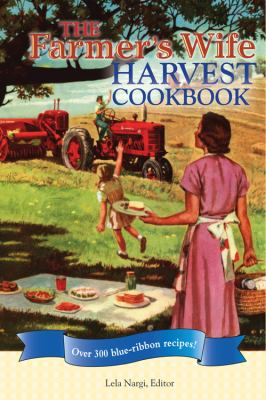 The Farmer's Wife Harvest Cookbook: Over 300 Blue-Ribbon Recipes! 9780760337998