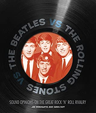 The Beatles vs. the Rolling Stones: Sound Opinions on the Great Rock 'n' Roll Rivalry 9780760338131