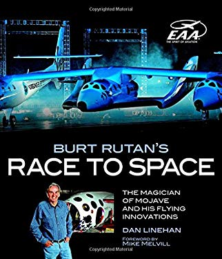 Burt Rutan's Race to Space: The Magician of Mojave and His Flying Innovations 9780760338155