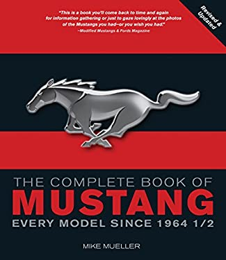 The Complete Book of Mustang: Every Model Since 1964 1/2 9780760338308