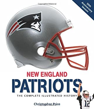 New England Patriots: The Complete Illustrated History 9780760338513