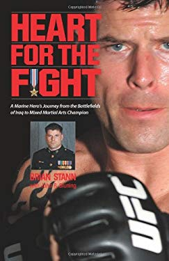 Heart for the Fight: A Marine Hero's Journey from the Battlefields of Iraq to Mixed Martial Arts Champion 9780760338995