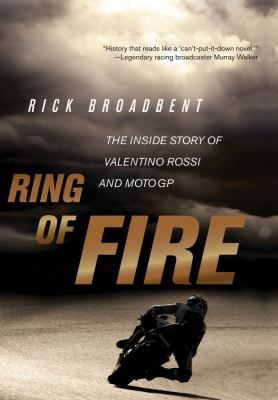 Ring of Fire: The Inside Story of Valentino Rossi and MotoGP 9780760339541