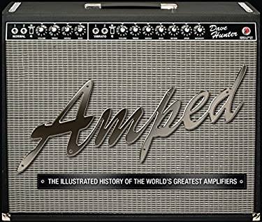Amped: The Illustrated History of the World's Greatest Amplifiers 9780760339725