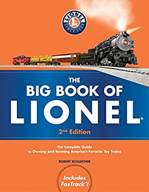 The Big Book of Lionel: The Complete Guide to Owning and Running America's Favorite Toy Trains, Second Edition 9780760340264