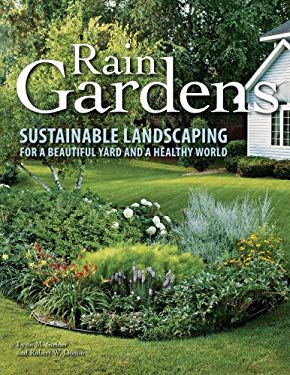 Rain Gardens: Sustainable Landscaping for a Beautiful Yard and a Healthy World 9780760340448