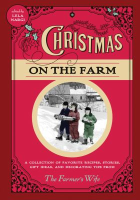 Christmas on the Farm: A Collection of Favorite Recipes, Stories, Gift Ideas, and Decorating Tips from the Farmer's Wife 9780760341025