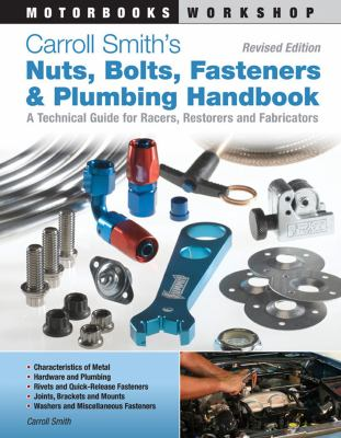 Carroll Smith's Nuts, Bolts, Fasteners and Plumbing Handbook: A Technical Guide for Racers, Restorers and Fabricators - Revised Edition