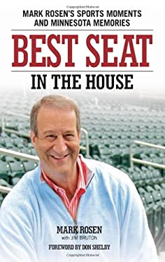 Best Seat in the House: Mark Rosen's Sports Moments and Minnesota Memories 9780760341322