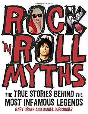 Rock 'n' Roll Myths: The True Stories Behind the Most Infamous Legends 9780760342305