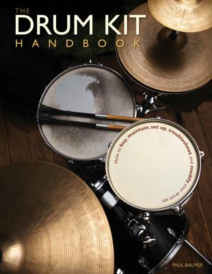 The Drum Kit Handbook: How to Buy, Maintain, Set Up, Troubleshoot, and Modify Your Drum Set 9780760342404