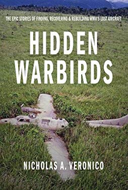 Hidden Warbirds: The Epic Stories of Finding, Recovering, and Rebuilding WWII's Lost Aircraft 9780760344095