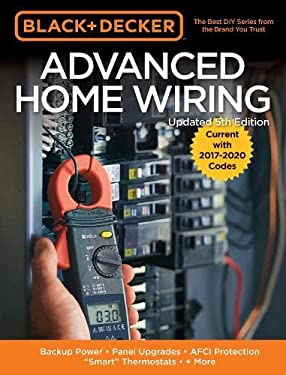 """Black & Decker Advanced Home Wiring, 5th Edition: Backup Power - Panel Upgrades - AFCI Protection - """"Smart"""" Thermostats - + More"""